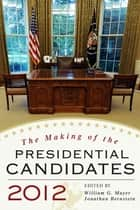 The Making of the Presidential Candidates 2012 ebook by William G. Mayer, Jonathan Bernstein, Wayne P. Steger,...