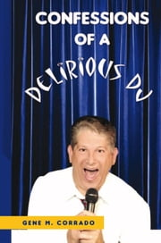 Confessions Of A Delirious DJ ebook by Gene M. Corrado