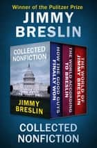 Collected Nonfiction - How the Good Guys Finally Won, The World According to Breslin, and The World of Jimmy Breslin ebook by Jimmy Breslin