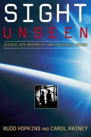 Sight Unseen - Science, UFO Invisibility, and Transgenic Beings ebook by Carol Rainey,Budd Hopkins