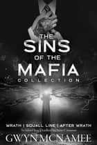 The Sins of the Mafia Collection (Wrath, Squall Line, and After Wrath) - The Sins of the Mafia, #1 ebook by Gwyn McNamee