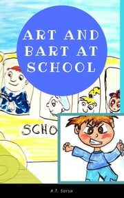 Art and Bart at School - A Children's Book About Bullying (Book Two) ebook by A. T. Sorsa