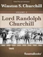 Lord Randolph Churchill, Volume II ebook by Winston S. Churchill