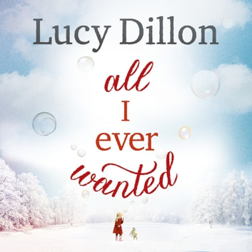 All I Ever Wanted audiobook by Lucy Dillon