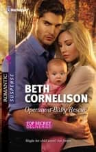 Operation Baby Rescue - A Single Dad Romance ebook by Beth Cornelison
