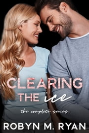 Clearing The Ice, the Complete Series - Books 1- 3 ebook by Robyn M. Ryan
