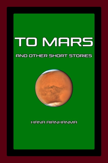 To Mars and Other Short Stories ebook by Hana Aianhanma