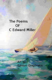 The Poetry of C Edward Miller volume 1 ebook by C. Edward Miller