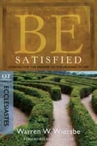 Be Satisfied (Ecclesiastes) ebook by Warren W. Wiersbe