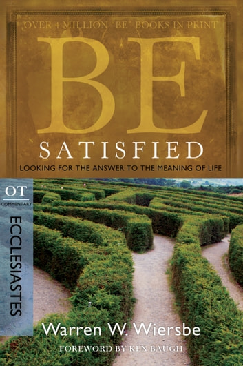 Be Satisfied (Ecclesiastes) - Looking for the Answer to the Meaning of Life ebook by Warren W. Wiersbe