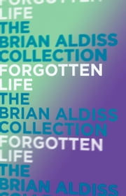 Forgotten Life (The Squire Quartet, Book 2) ebook by Brian Aldiss