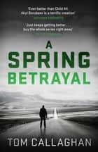 A Spring Betrayal - An Inspector Akyl Borubaev Thriller (2) ebook by Tom Callaghan
