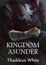 Kingdom Asunder (The Bloody Crown Trilogy Volume One) ebook by Thaddeus White