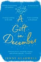 A Gift in December - An utterly romantic feel-good winter read ebook by