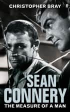 Sean Connery - The measure of a man ebook by Christopher Bray