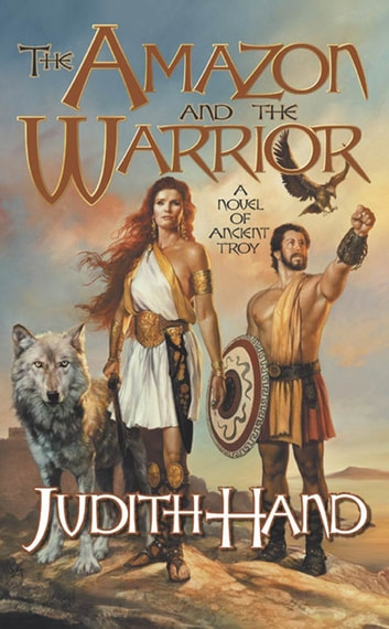 The Amazon and the Warrior - A Novel of Ancient Troy ebook by Judith Hand