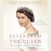 Elizabeth the Queen - The Life of a Modern Monarch audiobook by Sally Bedell Smith