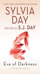 Eve of Darkness - A Marked Novel ebook by S. J. Day, Sylvia Day