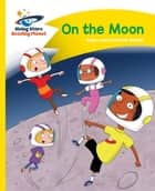 Reading Planet - On the Moon - Yellow: Comet Street Kids eBook by Adam Guillain, Charlotte Guillain