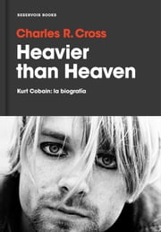 Heavier than Heaven - Kurt Cobain: la biografía ebooks by Charles R. Cross