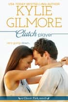 Clutch Player - Clover Park series, Book 9 ebook by