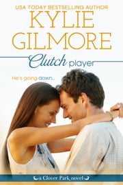 Clutch Player - Clover Park series, Book 9 ebook by Kylie Gilmore