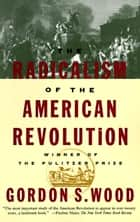 The Radicalism of the American Revolution ebook by Gordon S. Wood
