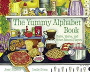 The Yummy Alphabet Book - Herbs, Spices, and Other Natural Flavors ebook by Jerry Pallotta, Leslie Evans