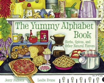 The Yummy Alphabet Book - Herbs, Spices, and Other Natural Flavors ebook by Jerry Pallotta