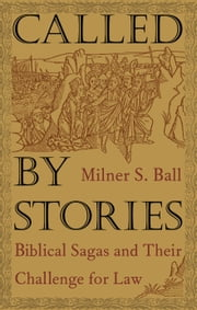 Called by Stories - Biblical Sagas and Their Challenge for Law ebook by Milner S. Ball