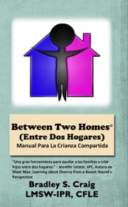 Between Two Homes (Entre Dos Hogares): Manual Para La Crianza Compartida ebook by Bradley Craig