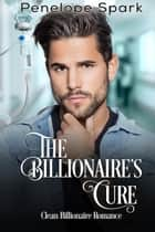 The Billionaire's Cure - a clean romance ebook by Penelope Spark