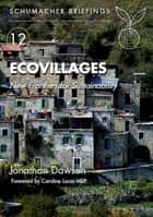 Ecovillages - New Frontiers for Sustainability ebook by Jonathan Dawson