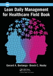 Lean Daily Management for Healthcare Field Book ebook by Gerard A. Berlanga,Brock C. Husby