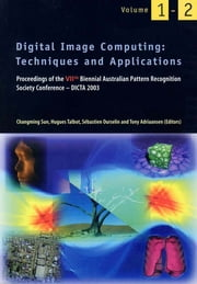 Digital Image Computing: Techniques and Applications - Proceedings of the VIIth Biennial Australian Pattern Recognition Society Conference, DICTA 2003 ebook by Changming Sun,Hugues Talbot,Sebastien Ourselin,Tony Adriaansen