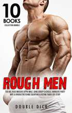 Rough Men Too Big, Huge Massive Alpha Male, Gang Group Cuckold, Swingers Party, Wife & Virgin Stretching Squirting & Fisting Taboo Sex Story - 10 Books Collection Bundle, #1 ebook by Double Dick