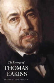 Revenge of Thomas Eakins ebook by Kirkpatrick, Sidney D.