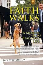 Faith Walks - A Memoir of a Beautiful Life ebook by Jude Stringfellow
