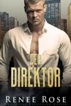 Der Direktor - Chicago Bratwa, #1 eBook by Renee Rose