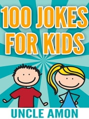 100 Jokes for Kids ebook by Uncle Amon