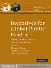 Incentives for Global Public Health - Patent Law and Access to Essential Medicines ebook by Thomas Pogge,Matthew Rimmer,Kim Rubenstein