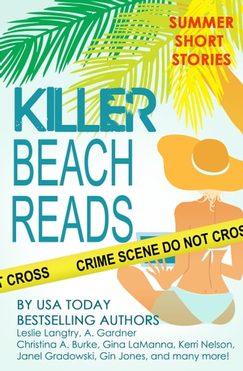 Killer Beach Reads (short story collection) ebook by Ellie Ashe,Catherine Bruns,Christina A. Burke,Mary Jo Burke,Wendy Byrne,A. Gardner,Janel Gradowski,Gin Jones,Elizabeth Ashby,Gina LaManna,Leslie Langtry,Dane McCaslin,Kerri Nelson,Ellyn Oaksmith,Kelly Rey,Sally J. Smith,Jean Steffens,Stacey Wiedower,Gemma