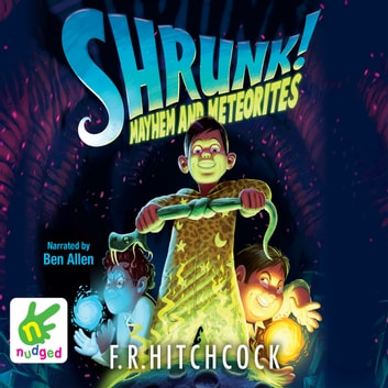 Shrunk! Mayhem and Meteorites audiobook by F.R. Hitchcock