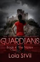 Guardians: The Triplex - Guardians, #4 ebook by