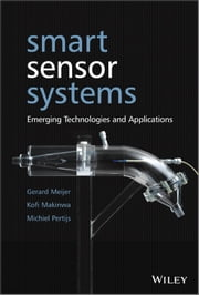 Smart Sensor Systems - Emerging Technologies and Applications ebook by Gerard Meijer,Michiel Pertijs,Kofi Makinwa