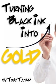 Turning Black Ink Into Gold ebook by Toby Tatum