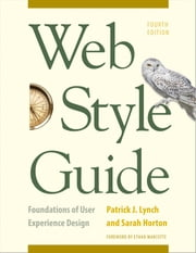 Web Style Guide, 4th Edition - Foundations of User Experience Design ebook by Patrick J. Lynch,Sarah Horton,Ethan Marcotte