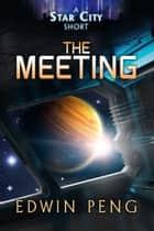 The Meeting - Star City Shorts ebook by Edwin Peng