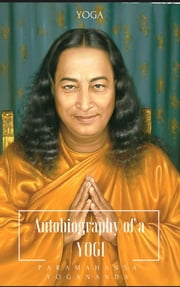 Autobiography of a YOGI - Yoga wisdom for happiness eBook by PARAMHANSA YOGANANDA