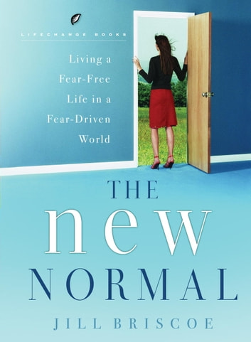 The New Normal - Living a Fear-Free Life in a Fear-Driven World ebook by Jill Briscoe